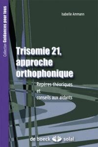 Isabelle Ammann - Trisomie 21-Approche orthophonique - Repères théoriques et conseils aux aidants.