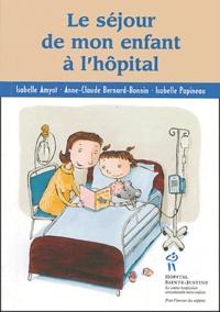 Isabelle Amyot et Anne-Claude Bernard-Bonnin - Le séjour de mon enfant à l'hôpital.