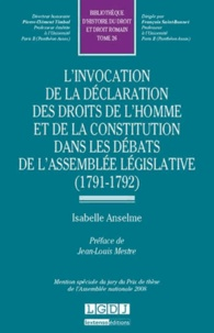 Isabelle Anselme - L'invocation de la déclaration des droits de l'homme et de la constitution dans les débats de l'assemblée législative (1791-1792).