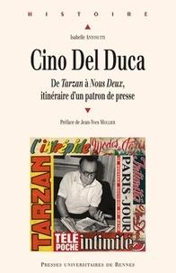 Isabelle Antonutti - Cino Del Duca - De Tarzan à Nous deux, itinéraire d'un patron de presse.