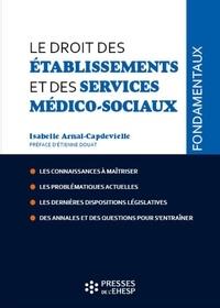 Isabelle Arnal-Capdevielle - Le droit des établissements et des services médico-sociaux.