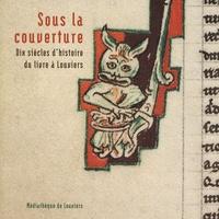 Isabelle Arnaud - Sous la couverture - Dix siècles d'histoire du livre à Louviers.