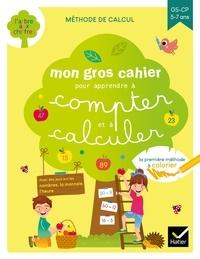 Isabelle Arnaudon et Marie-Hélène Van Tilbeurgh - Mon gros cahier pour apprendre à compter et à calculer - GS-CP.