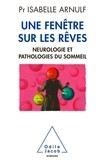 Isabelle Arnulf - Une fenêtre sur les rêves - Neurologie et pathologies du sommeil.