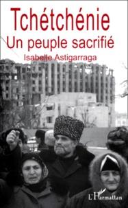 Isabelle Astigarraga - TCHETCHENIE. - Un peuple sacrifié.