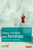 Isabelle Attané et Carole Brugeilles - Atlas mondial des femmes - Les paradoxes de l'émancipation.