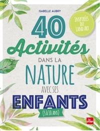 Isabelle Aubry - 40 activités dans la nature avec ses enfants.