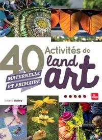 40 activités de land art- Maternelle et primaire - Isabelle Aubry |