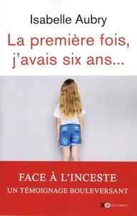 Isabelle Aubry - La première fois, j'avais six ans....