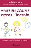 Isabelle Aubry - Vivre en couple après l'inceste - L'inceste, quand les victimes en parlent !.