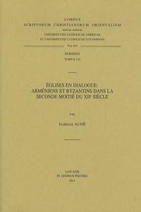 Isabelle Augé - Eglises en dialogue : Arméniens et Byzantins dans la seconde moitié du XIIe siècle.