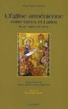 Isabelle Augé et Gérard Dédéyan - L'Eglise arménienne entre Grecs et Latins - Fin XIe - milieu XVe siècle.