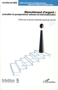 Isabelle Augsburger-Bucheli - Blanchiment d'argent : actualités et perspectives suisses et internationales.