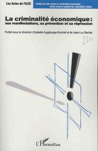 Isabelle Augsburger-Bucheli et Jean-Luc Bacher - La criminalité économique - Ses manifestations, sa prévention et sa répression.