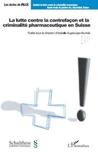 Isabelle Augsburger-Bucheli - La lutte contre la contrefaçon et la criminalité pharmaceutique en Suisse.