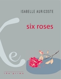 Isabelle Auricoste - Six roses.