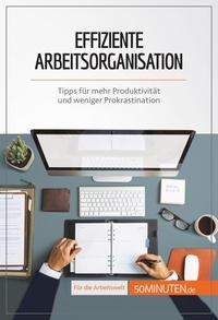 Isabelle Aussant et Leonie Kremer - Effiziente Arbeitsorganisation - Tipps für mehr Produktivität und weniger Prokrastination.