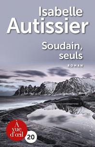 Téléchargement gratuit de livres informatiques pdf Soudain, seuls  par Isabelle Autissier