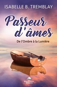 Télécharger amazon ebook to iphone Passeur d'âmes  - De l'Ombre à la Lumière 9782897881641  par Isabelle B. Tremblay in French