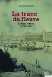 Isabelle Backouche - La trace du fleuve - La Seine et Paris (1750-1850).