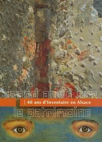 Isabelle Balsamo et Frédérique Boura - Grand angle sur le patrimoine - 40 ans d'Inventaire en Alsace.