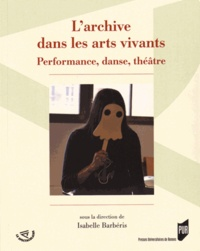Isabelle Barbéris - L'archive dans les arts vivants - Performance, danse, théâtre.