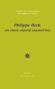 Isabelle Barbéris et Gérard Tessier - Philippe Beck, un chant objectif aujourd'hui - Actes du colloque de Cerisy-la-Salle, 26 août - 2 septembre 2013.