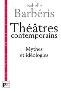 Isabelle Barbéris - Théâtres contemporains - Mythes et idéologies.