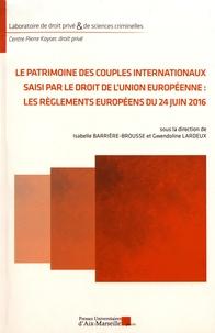 Isabelle Barrière-Brousse et Gwendoline Lardeux - Le patrimoine des couples internationaux saisi par le droit de l'Union européenne : les règlements européens du 24 juin 2016.