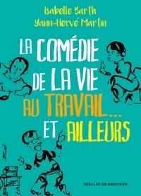 Isabelle Barth et Yann-Hervé Martin - La comédie de la vie au travail... et ailleurs.