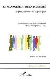 Isabelle Barth et Christophe Falcoz - Le management de la diversité - Enjeux, fondements et pratiques.