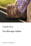 Isabelle Bary - Les dix-sept valises.