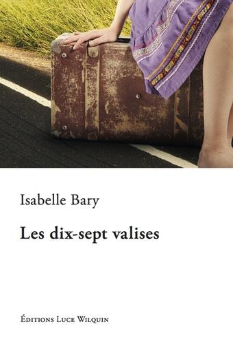 Isabelle Bary - Les dix-sept valises.