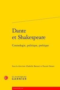 Isabelle Battesti et Pascale Drouet - Dante et Shakespeare - Cosmologie, politique, poétique.
