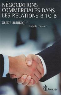 Isabelle Baudet - Négociations commerciales dans les relations B to B - Guide juridique.
