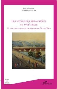 Isabelle Baudino - Les voyageuses britanniques au XVIIIe siècle - L'étape lyonnaise dans l'itinéraire du Grand Tour.