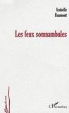 Isabelle Baumont - Les feux somnambules.