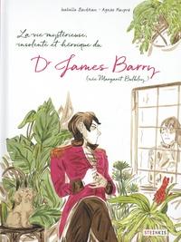 Isabelle Bauthian et Agnès Maupré - La vie mystérieuse, improbable, stupéfiante, insolente et héroïque du Dr James Barry (née Margaret Bulkley).