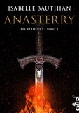Isabelle Bauthian - Les Rhéteurs Tome 1 : Anasterry - An 17 du règne de Kolban le Roux.