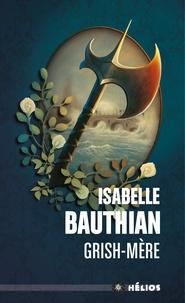 Isabelle Bauthian - Les Rhéteurs Tome 2 : Grish-Mère - An 22 du règne de Kolban le Roux.