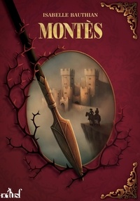 Isabelle Bauthian - Les Rhéteurs Tome 3 : Montès - An 26 du règne de Kolban le Roux.