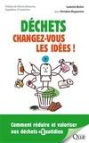 Isabelle Bellin et Christian Duquennoi - Déchets : changez vous les idées ! - Comment réduire et valoriser nos déchets au quotidien.