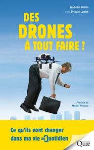 Isabelle Bellin et Sylvain Labbe - Des drones à tout faire ? - Ce qu'ils vont changer dans ma vie au quotidien.
