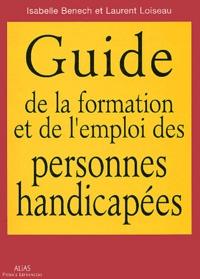 Isabelle Benech et Laurent Loiseau - Le Guide de l'emploi et de la formation des personnes handicapées.
