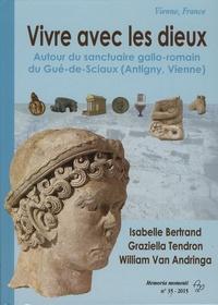 Isabelle Bertrand et Graziella Tendron - Vivre avec les dieux - Autour du sanctuaire gallo-romain du Gué-de-Sciaux (Antigny, Vienne).