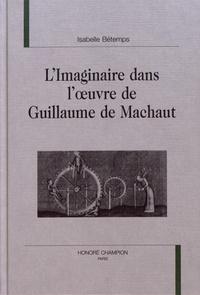 Isabelle Bétemps - L'imaginaire dans l'oeuvre de Guillaume de Machaut.