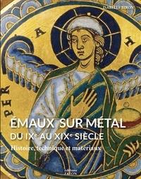 Isabelle Biron - Emaux sur métal du IXe au XIXe siècle - Histoire, technique et matériaux.
