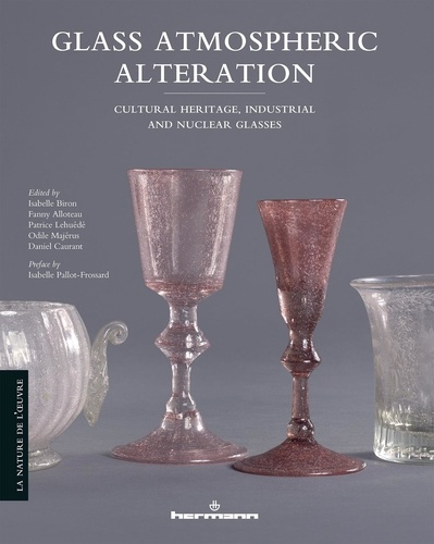 Isabelle Biron et Fanny Alloteau - Glass Atmospheric Alteration - Cultural Heritage, Industrial and Nuclear Glasses.