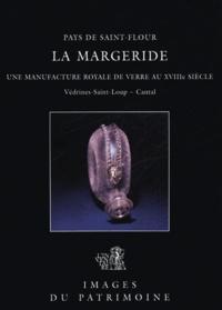 Isabelle Biron et Benoît-Henry Papounaud - Pays de Saint Flour La Margeride - Une manufacture royale de verre au XVIII siècle, Védrines-Saint-Loup -  Cantal.