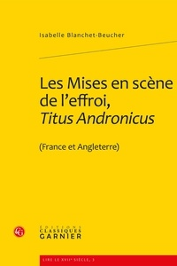 Isabelle Blanchet-Beucher - Les Mises en scène de l'effroi, Titus Andronicus (France et Angleterre).